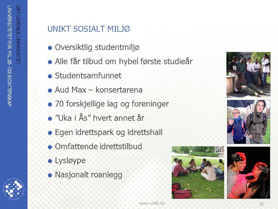 UNIVERSITETET FOR MILJØ- OG BIOVITENSKAP www.umb.no 16 DET LEVENDE UNIVERSITET UNIKT SOSIALT MILJØ  Oversiktlig studentmiljø  Alle får tilbud om hyb