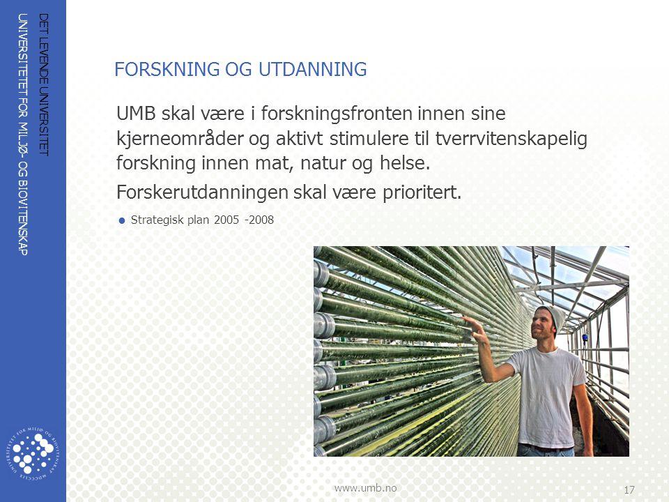 UNIVERSITETET FOR MILJØ- OG BIOVITENSKAP www.umb.no 17 DET LEVENDE UNIVERSITET FORSKNING OG UTDANNING UMB skal være i forskningsfronten innen sine kje
