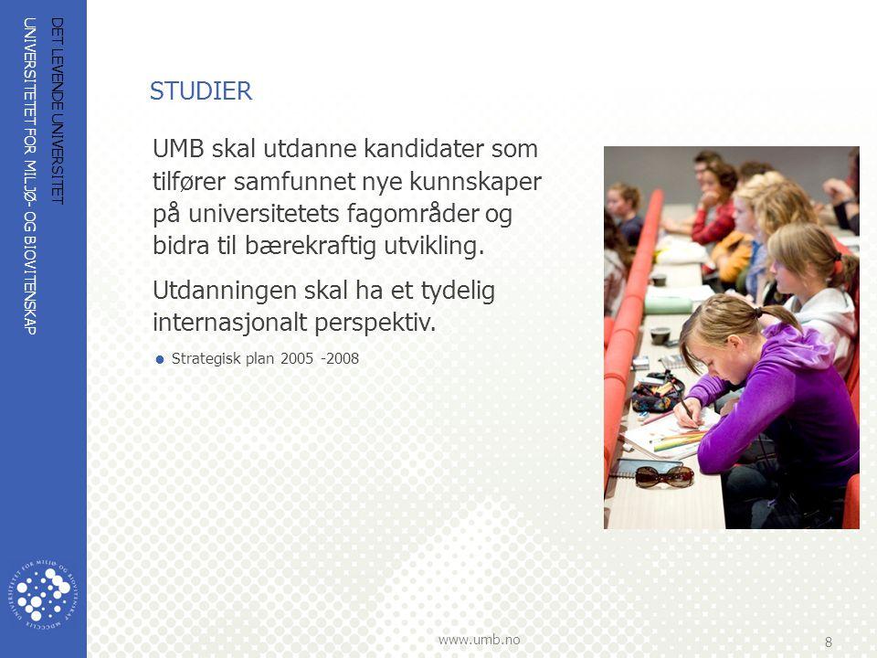 UNIVERSITETET FOR MILJØ- OG BIOVITENSKAP www.umb.no 8 DET LEVENDE UNIVERSITET STUDIER UMB skal utdanne kandidater som tilfører samfunnet nye kunnskape