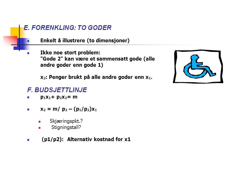 E. FORENKLING: TO GODER Enkelt å illustrere (to dimensjoner) Ikke noe stort problem: