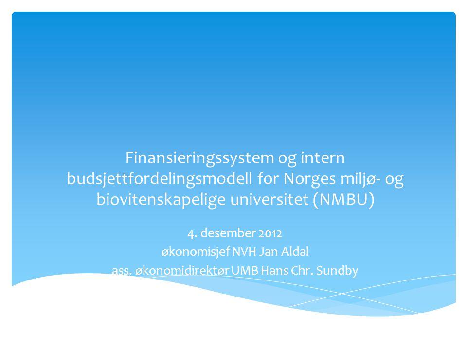 Finansieringssystem og intern budsjettfordelingsmodell for Norges miljø- og biovitenskapelige universitet (NMBU) 4. desember 2012 økonomisjef NVH Jan