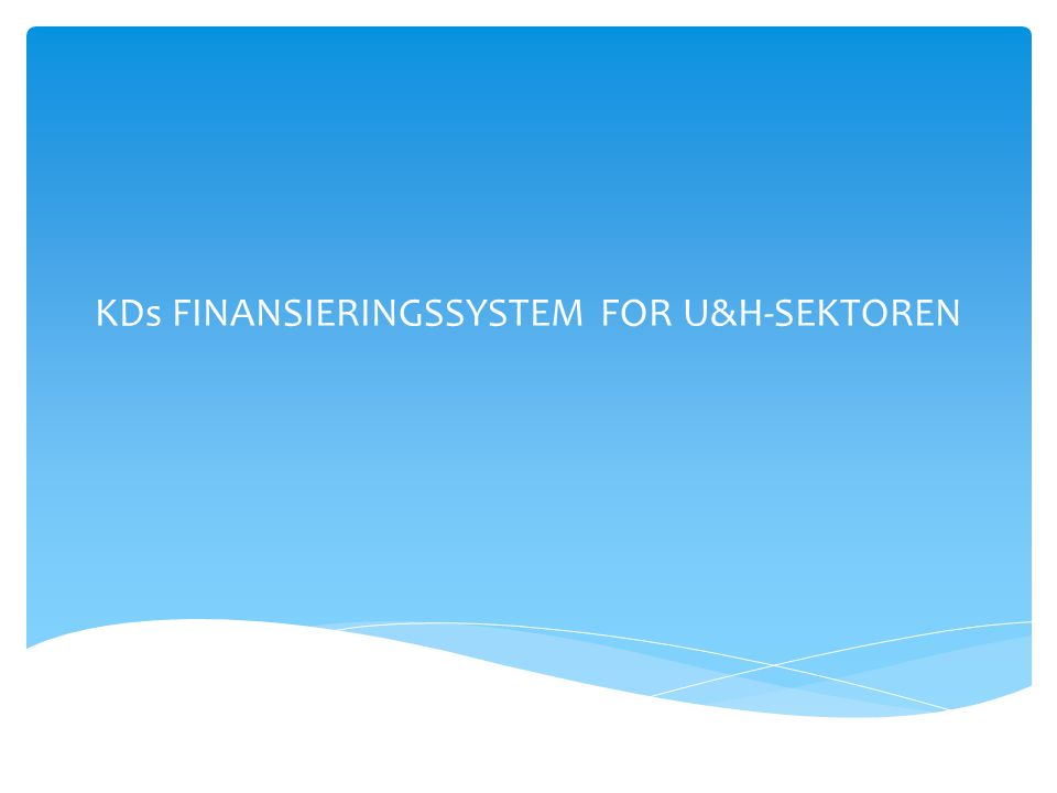 KDs FINANSIERINGSSYSTEM FOR U&H-SEKTOREN