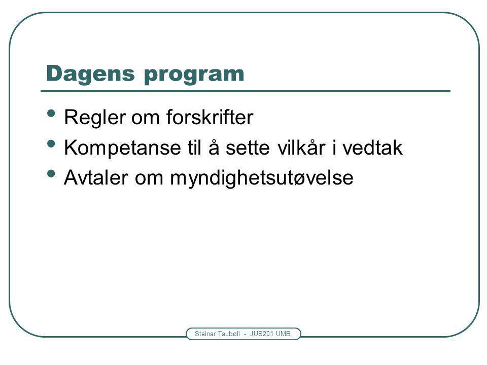 Steinar Taubøll - JUS201 UMB Dagens program Regler om forskrifter Kompetanse til å sette vilkår i vedtak Avtaler om myndighetsutøvelse