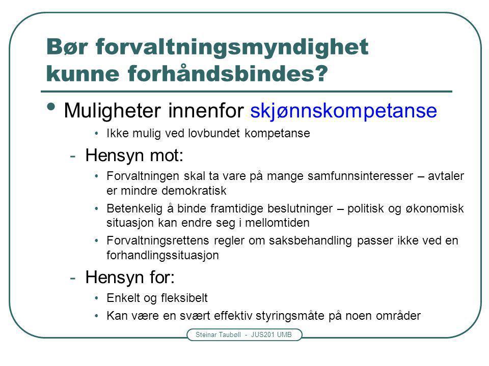 Steinar Taubøll - JUS201 UMB Bør forvaltningsmyndighet kunne forhåndsbindes? Muligheter innenfor skjønnskompetanse Ikke mulig ved lovbundet kompetanse
