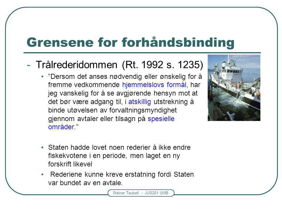 """Steinar Taubøll - JUS201 UMB Grensene for forhåndsbinding -Trålrederidommen (Rt. 1992 s. 1235) """"Dersom det anses nødvendig eller ønskelig for å fremme"""