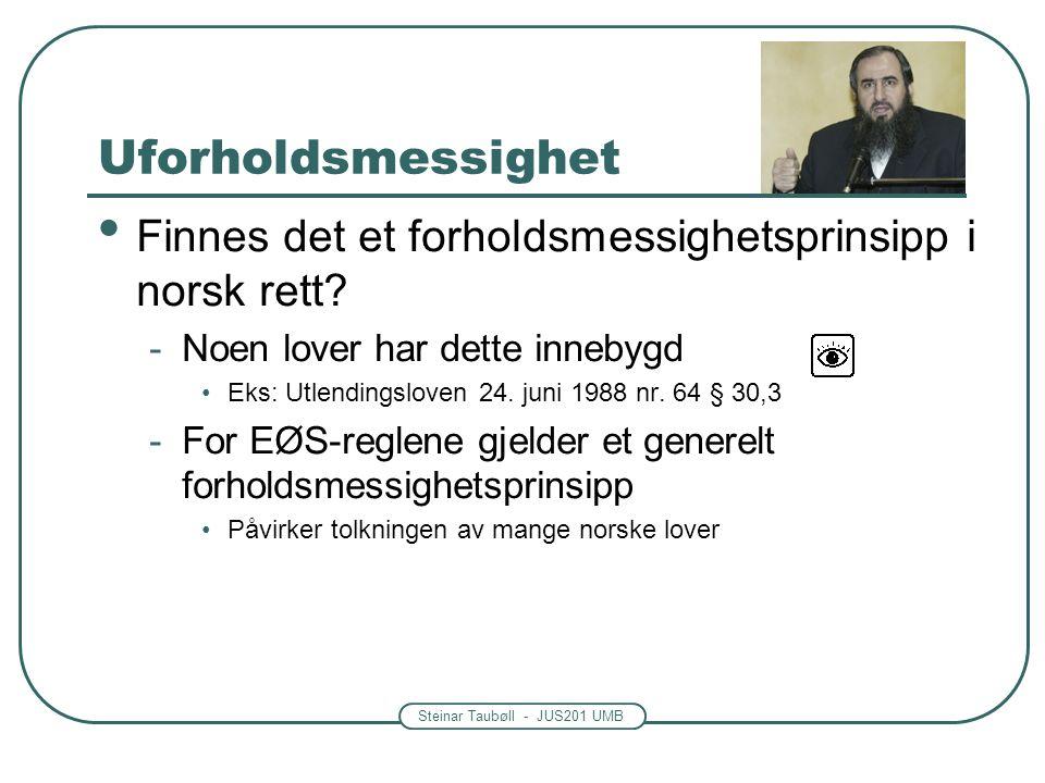Steinar Taubøll - JUS201 UMB Uforholdsmessighet Finnes det et forholdsmessighetsprinsipp i norsk rett.