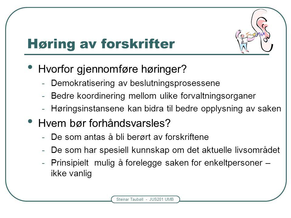 Steinar Taubøll - JUS201 UMB Høring av forskrifter Hvorfor gjennomføre høringer? -Demokratisering av beslutningsprosessene -Bedre koordinering mellom
