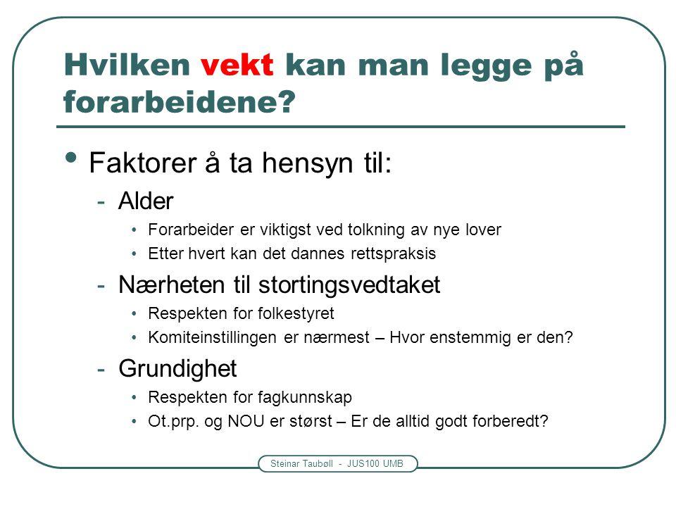 Steinar Taubøll - JUS100 UMB Hvilken vekt kan man legge på forarbeidene? Faktorer å ta hensyn til: -Alder Forarbeider er viktigst ved tolkning av nye