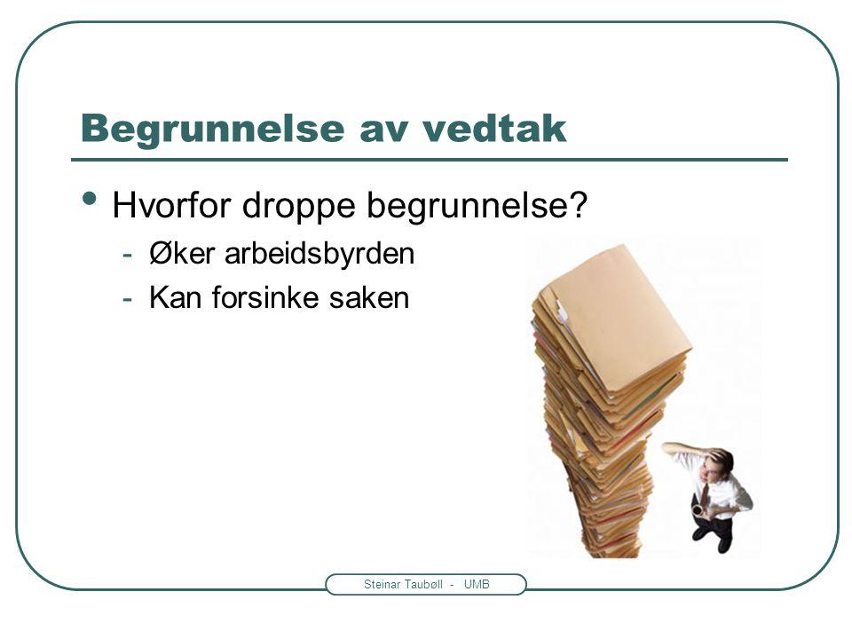 Steinar Taubøll - UMB Begrunnelse av vedtak Hvorfor begrunne? -Forklaring gjør resultatet lettere å akseptere -Den som skal klage trenger informasjon