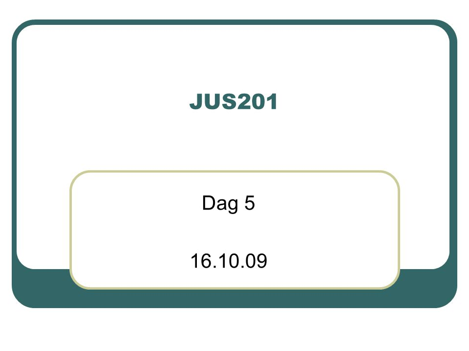 JUS201 Dag 5 16.10.09