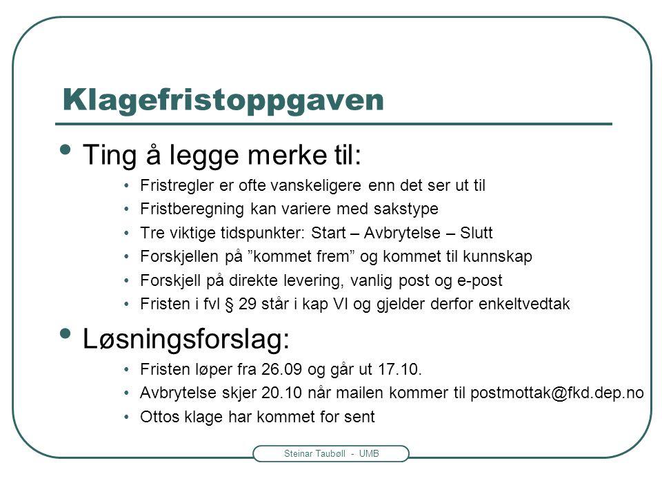 Steinar Taubøll - UMB Klagefristoppgaven Ting å legge merke til: Fristregler er ofte vanskeligere enn det ser ut til Fristberegning kan variere med sa