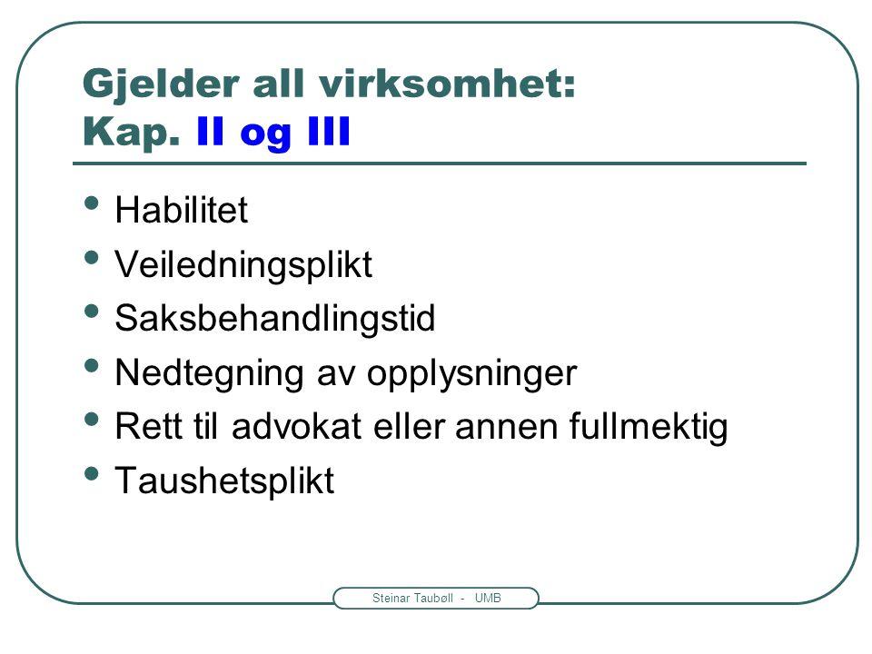 """Steinar Taubøll - UMB Forvaltningslovens virkeområde Utgangspunkt § 1: Den virksomhet som drives av """"forvaltningsorganer"""" Flere unntak og spesielle de"""