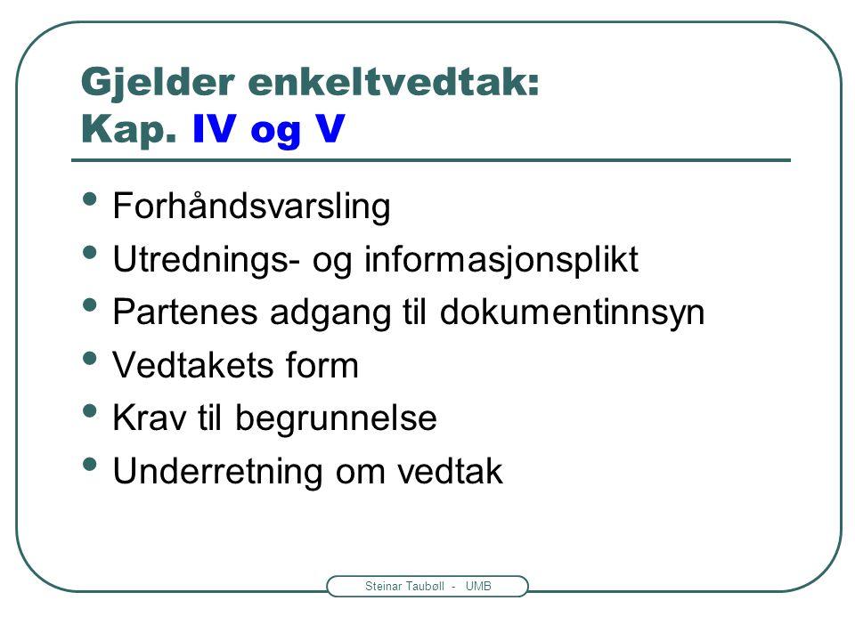 Steinar Taubøll - UMB Gjelder all virksomhet: Kap. II og III Habilitet Veiledningsplikt Saksbehandlingstid Nedtegning av opplysninger Rett til advokat