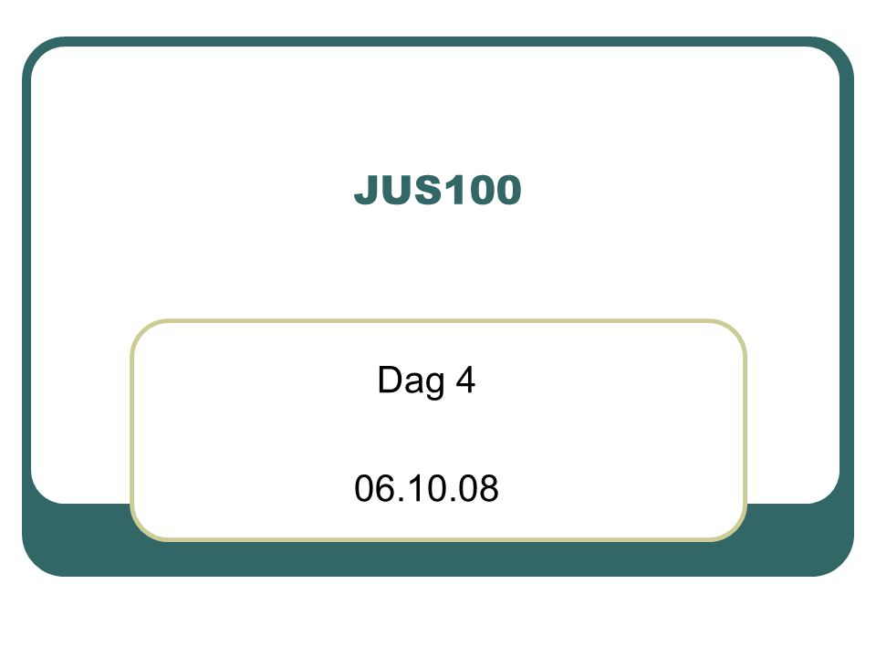 JUS100 Dag 4 06.10.08