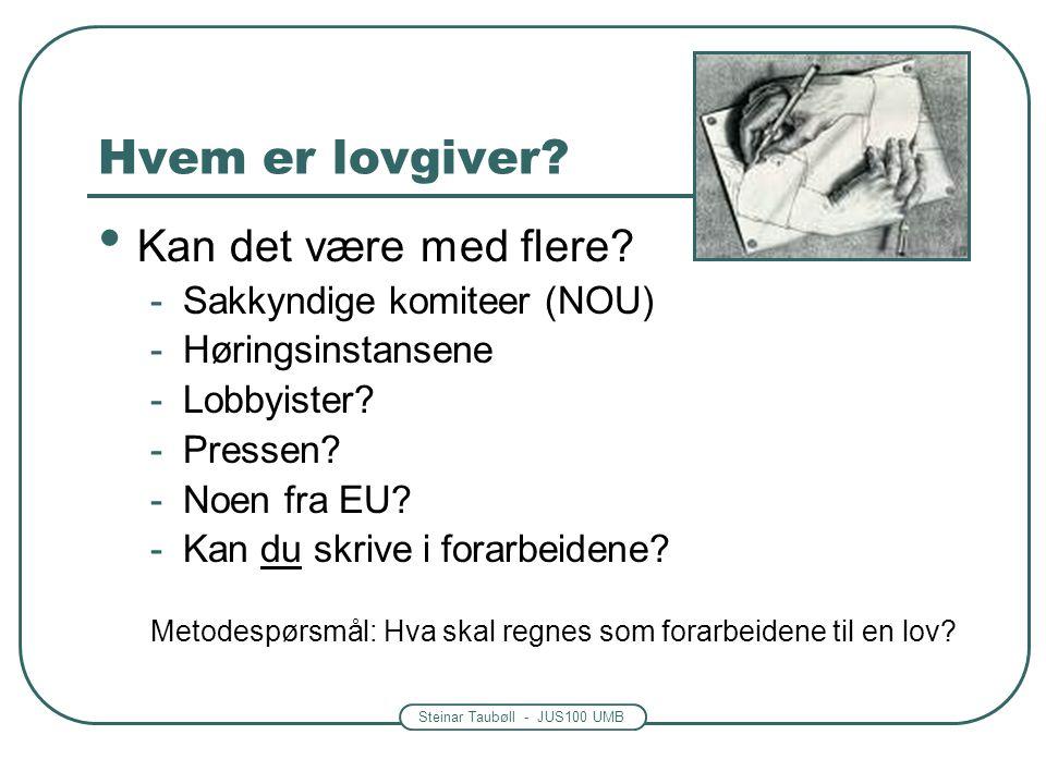 Steinar Taubøll - JUS100 UMB Hvem er lovgiver? Kan det være med flere? -Sakkyndige komiteer (NOU) -Høringsinstansene -Lobbyister? -Pressen? -Noen fra