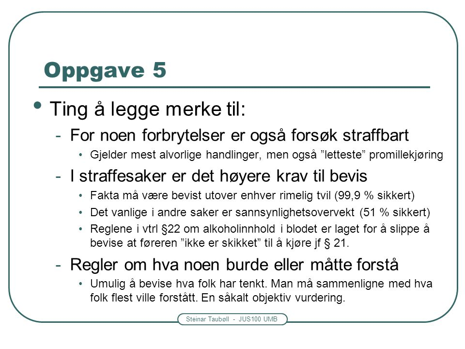 Steinar Taubøll - JUS100 UMB Oppgave 5 Løsningsforslag: 5a: Ola kan straffes for forsøk på promillekjøring 5b: Lars kan ikke straffes.
