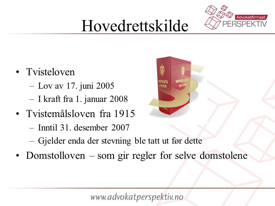 Hovedrettskilde Tvisteloven –Lov av 17. juni 2005 –I kraft fra 1. januar 2008 Tvistemålsloven fra 1915 –Inntil 31. desember 2007 –Gjelder enda der ste