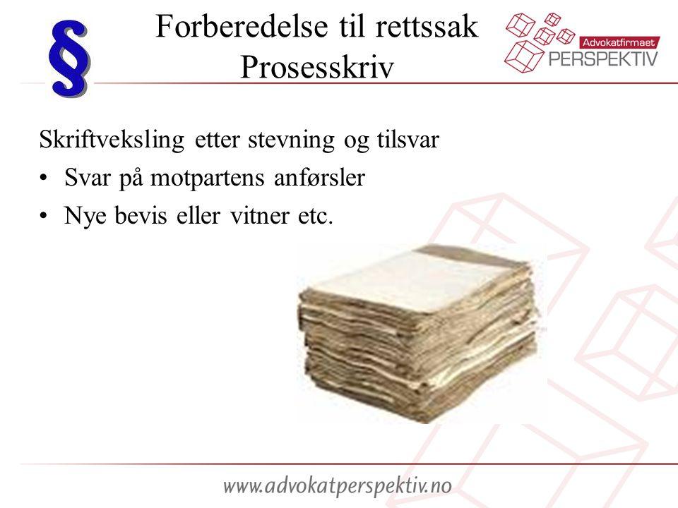 Forberedelse til rettssak Prosesskriv Skriftveksling etter stevning og tilsvar Svar på motpartens anførsler Nye bevis eller vitner etc.