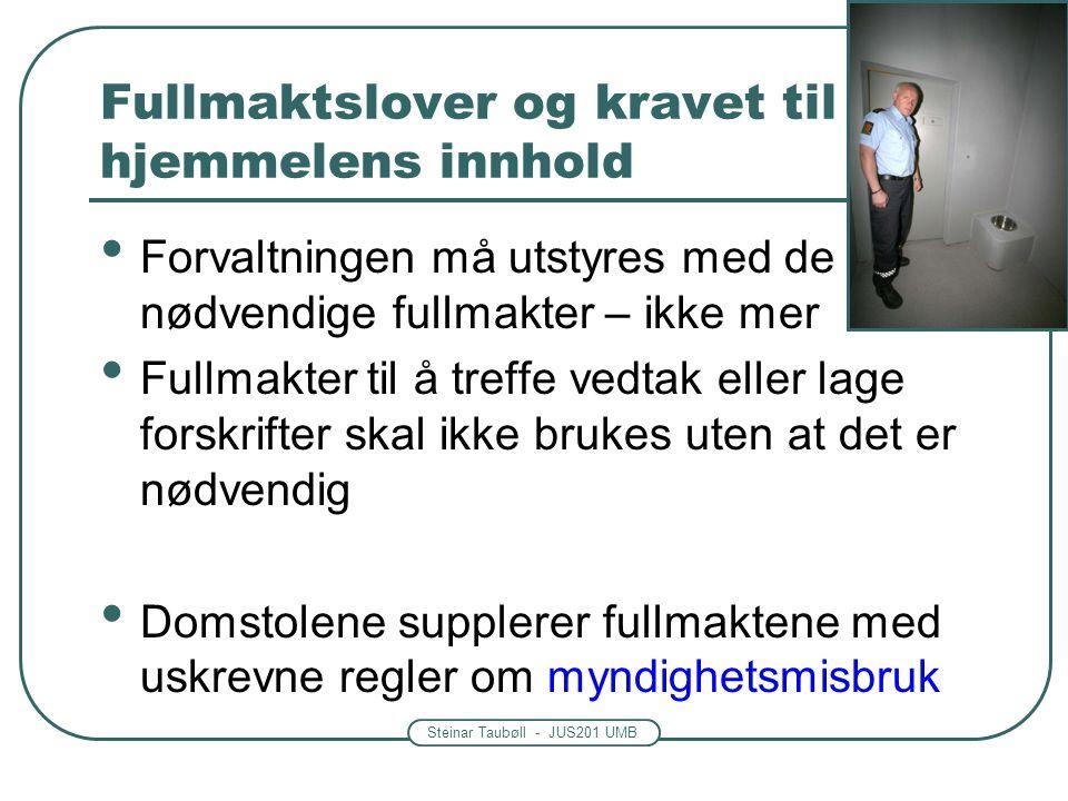 Steinar Taubøll - JUS201 UMB Fullmaktslover og kravet til hjemmelens innhold Forvaltningen må utstyres med de nødvendige fullmakter – ikke mer Fullmak