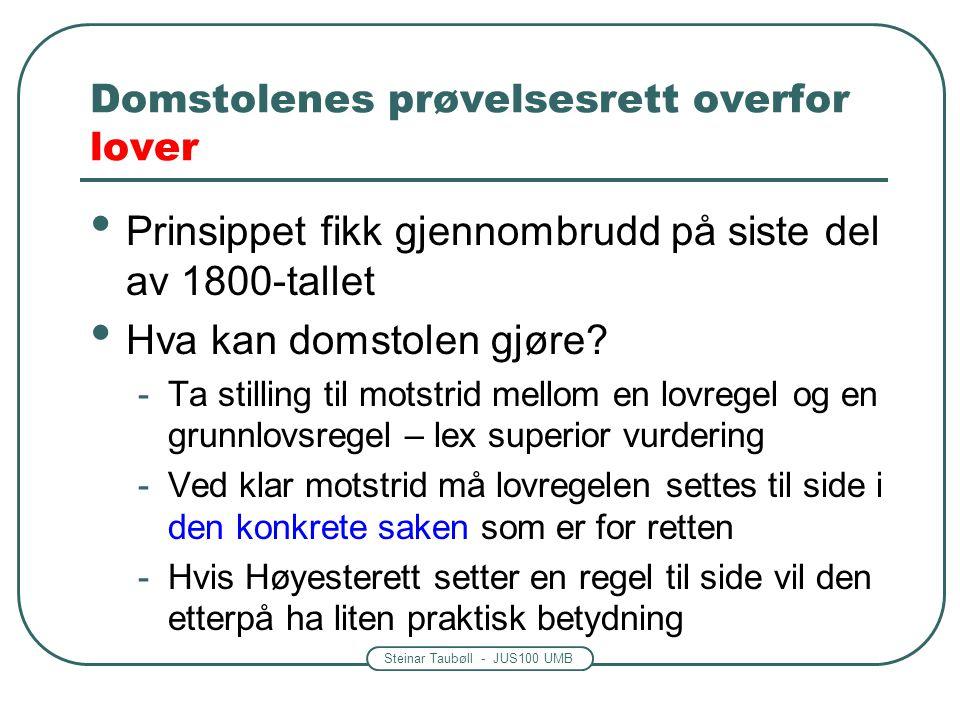 Steinar Taubøll - JUS100 UMB Domstolenes prøvelsesrett overfor lover Prinsippet fikk gjennombrudd på siste del av 1800-tallet Hva kan domstolen gjøre?