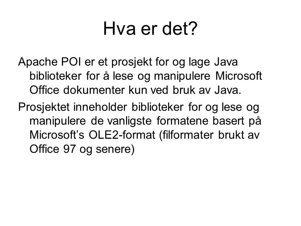 Hva er det? Apache POI er et prosjekt for og lage Java biblioteker for å lese og manipulere Microsoft Office dokumenter kun ved bruk av Java. Prosjekt