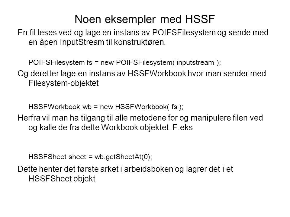 Noen eksempler med HSSF En fil leses ved og lage en instans av POIFSFilesystem og sende med en åpen InputStream til konstruktøren. POIFSFilesystem fs
