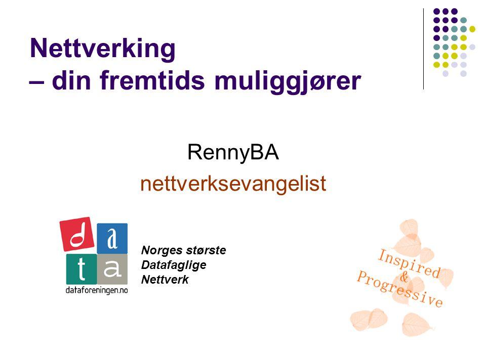 Nettverking – din fremtids muliggjører RennyBA nettverksevangelist Norges største Datafaglige Nettverk