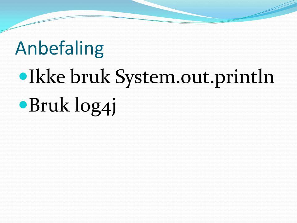 Anbefaling Ikke bruk System.out.println Bruk log4j