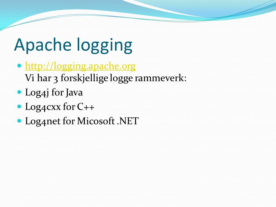 Apache logging http://logging.apache.org Vi har 3 forskjellige logge rammeverk: http://logging.apache.org Log4j for Java Log4cxx for C++ Log4net for Micosoft.NET