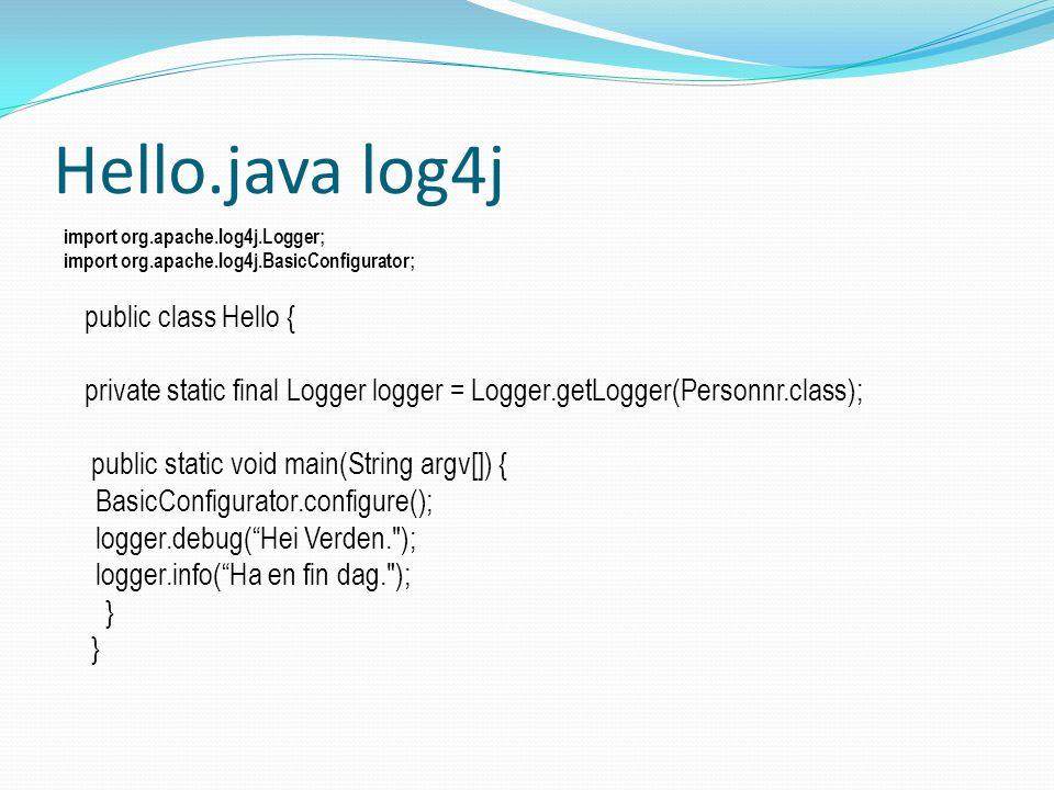 Hello.java log4j import org.apache.log4j.Logger; import org.apache.log4j.BasicConfigurator; public class Hello { private static final Logger logger = Logger.getLogger(Personnr.class); public static void main(String argv[]) { BasicConfigurator.configure(); logger.debug( Hei Verden. ); logger.info( Ha en fin dag. ); }