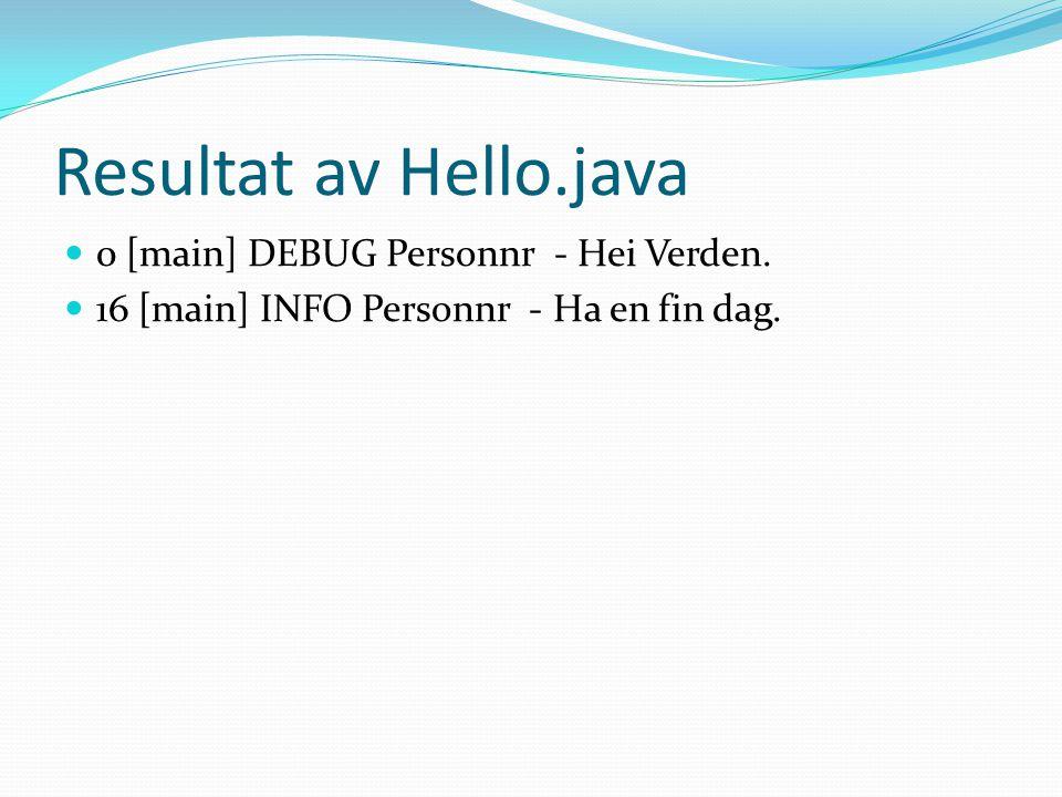 Resultat av Hello.java 0 [main] DEBUG Personnr - Hei Verden.