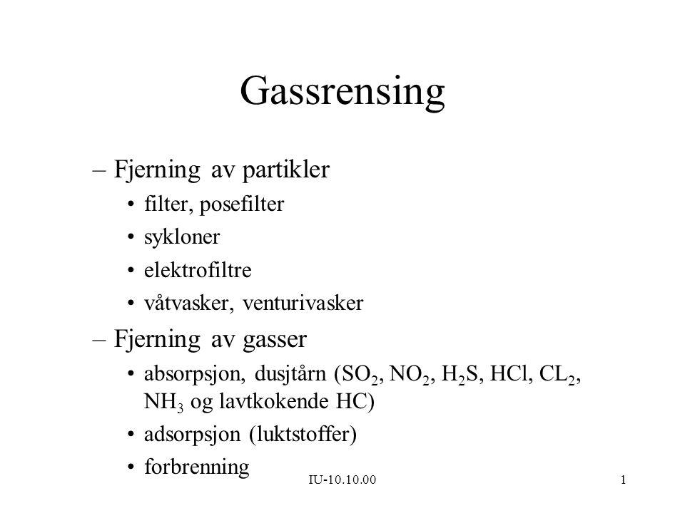 IU-10.10.001 Gassrensing –Fjerning av partikler filter, posefilter sykloner elektrofiltre våtvasker, venturivasker –Fjerning av gasser absorpsjon, dus