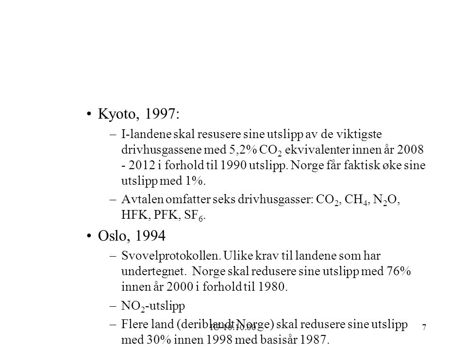 IU-10.10.007 Kyoto, 1997: –I-landene skal resusere sine utslipp av de viktigste drivhusgassene med 5,2% CO 2 ekvivalenter innen år 2008 - 2012 i forho