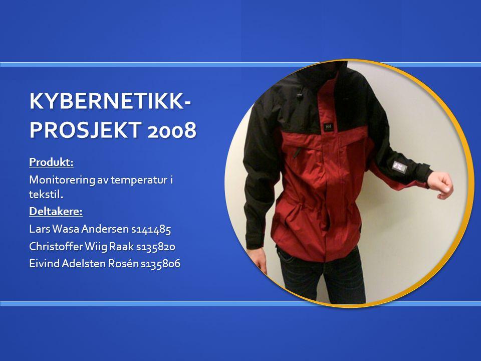 KYBERNETIKK- PROSJEKT 2008 Produkt: Monitorering av temperatur i tekstil. Deltakere: Lars Wasa Andersen s141485 Christoffer Wiig Raak s135820 Eivind A