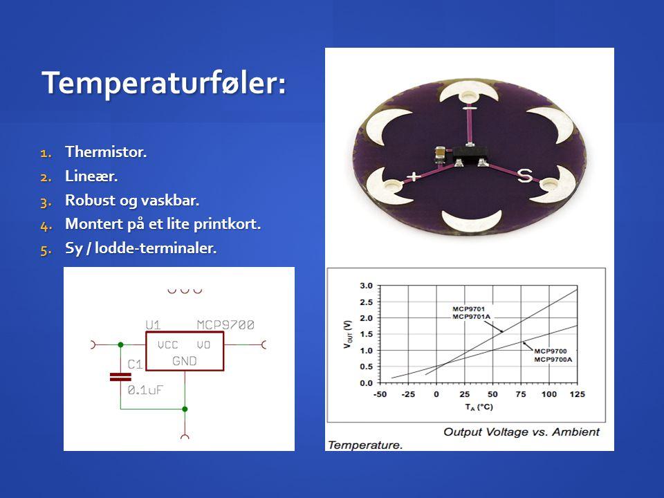 Temperaturføler: 1. Thermistor. 2. Lineær. 3. Robust og vaskbar. 4. Montert på et lite printkort. 5. Sy / lodde-terminaler.