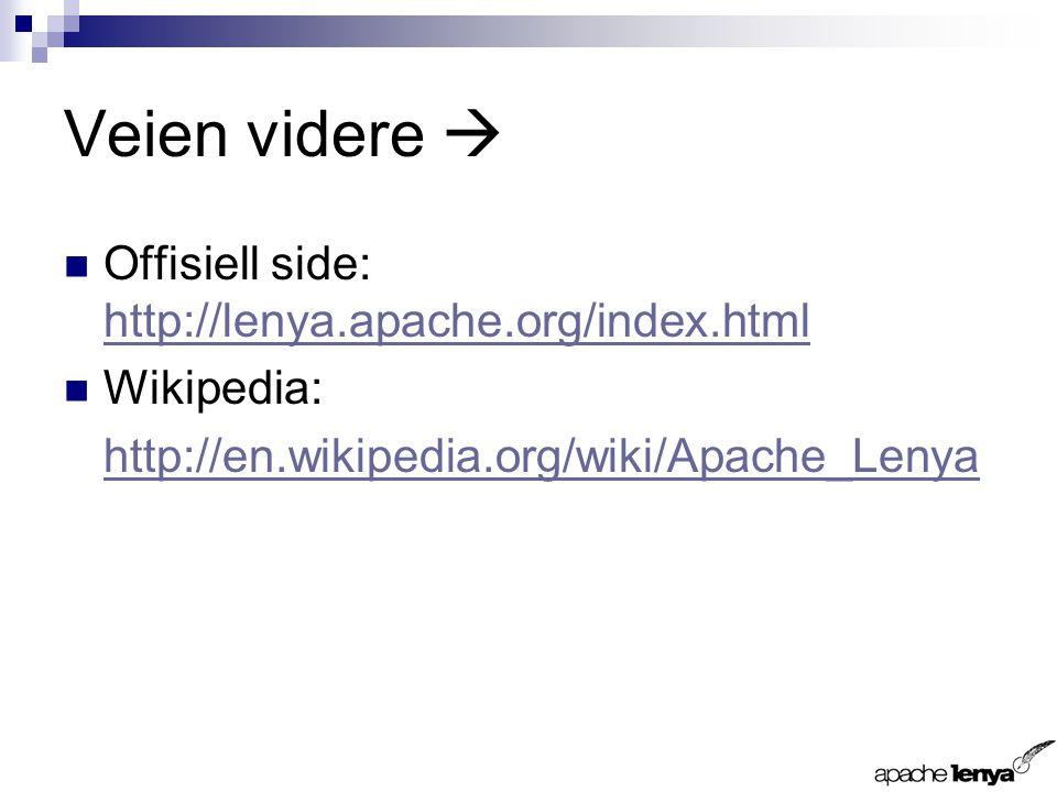 Veien videre  Offisiell side: http://lenya.apache.org/index.html http://lenya.apache.org/index.html Wikipedia: http://en.wikipedia.org/wiki/Apache_Lenya