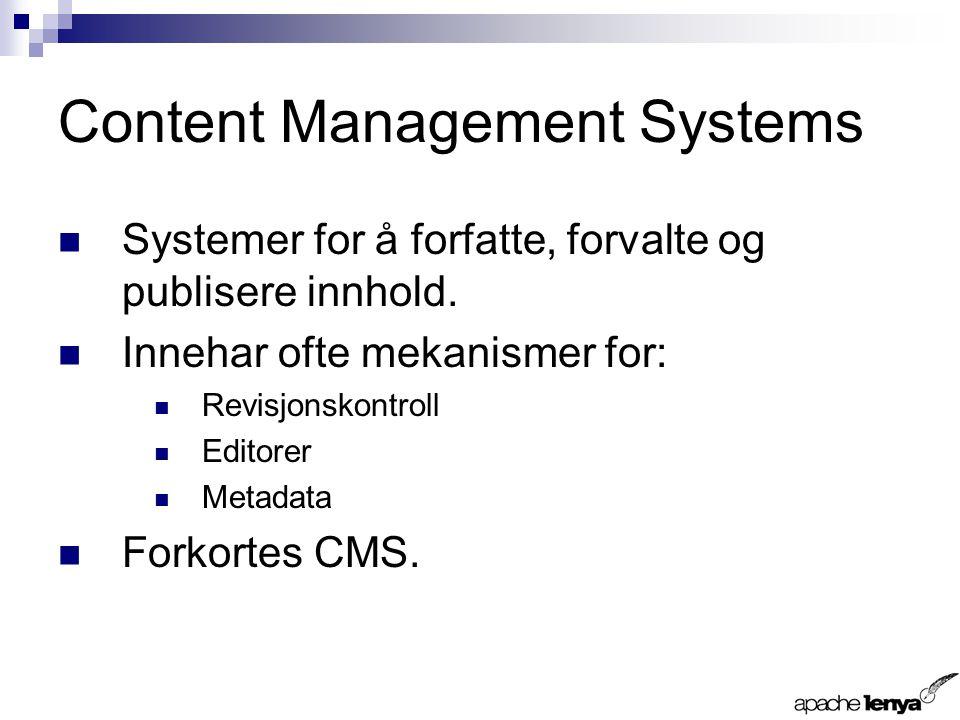 Content Management Systems Systemer for å forfatte, forvalte og publisere innhold.