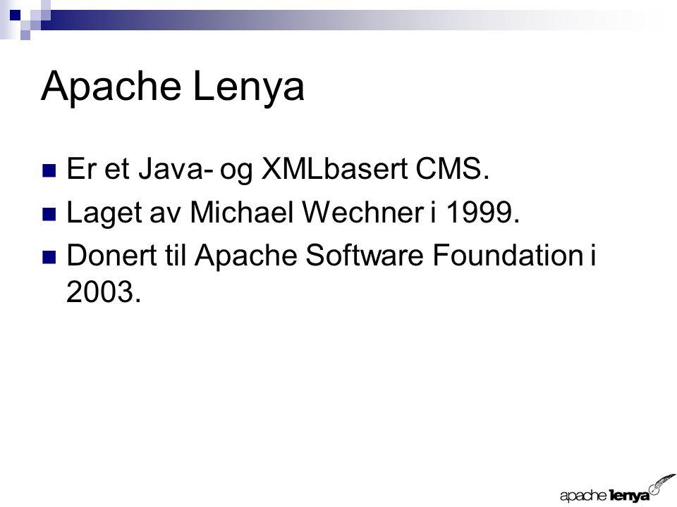 Apache Lenya Er et Java- og XMLbasert CMS. Laget av Michael Wechner i 1999.
