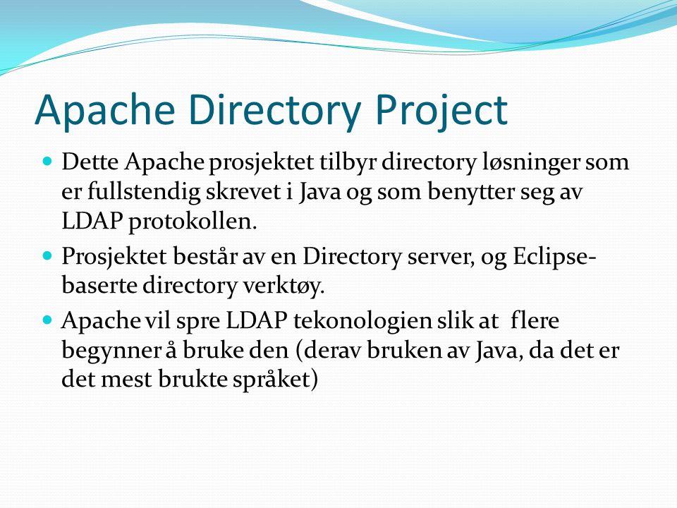 Apache Directory Project Dette Apache prosjektet tilbyr directory løsninger som er fullstendig skrevet i Java og som benytter seg av LDAP protokollen.