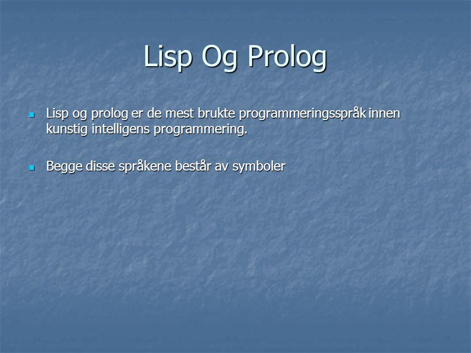 Lisp Og Prolog Lisp og prolog er de mest brukte programmeringsspråk innen kunstig intelligens programmering. Lisp og prolog er de mest brukte programm