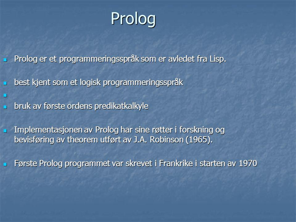Prolog Prolog er et programmeringsspråk som er avledet fra Lisp. Prolog er et programmeringsspråk som er avledet fra Lisp. best kjent som et logisk pr