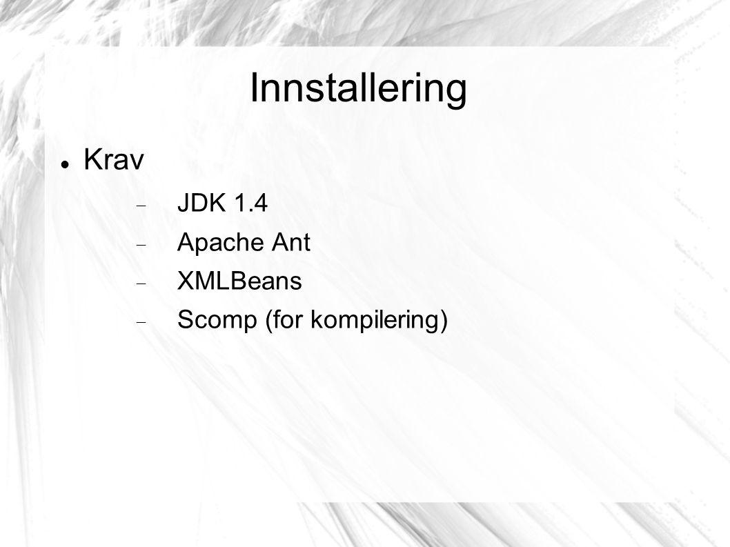 Innstallering Krav  JDK 1.4  Apache Ant  XMLBeans  Scomp (for kompilering)