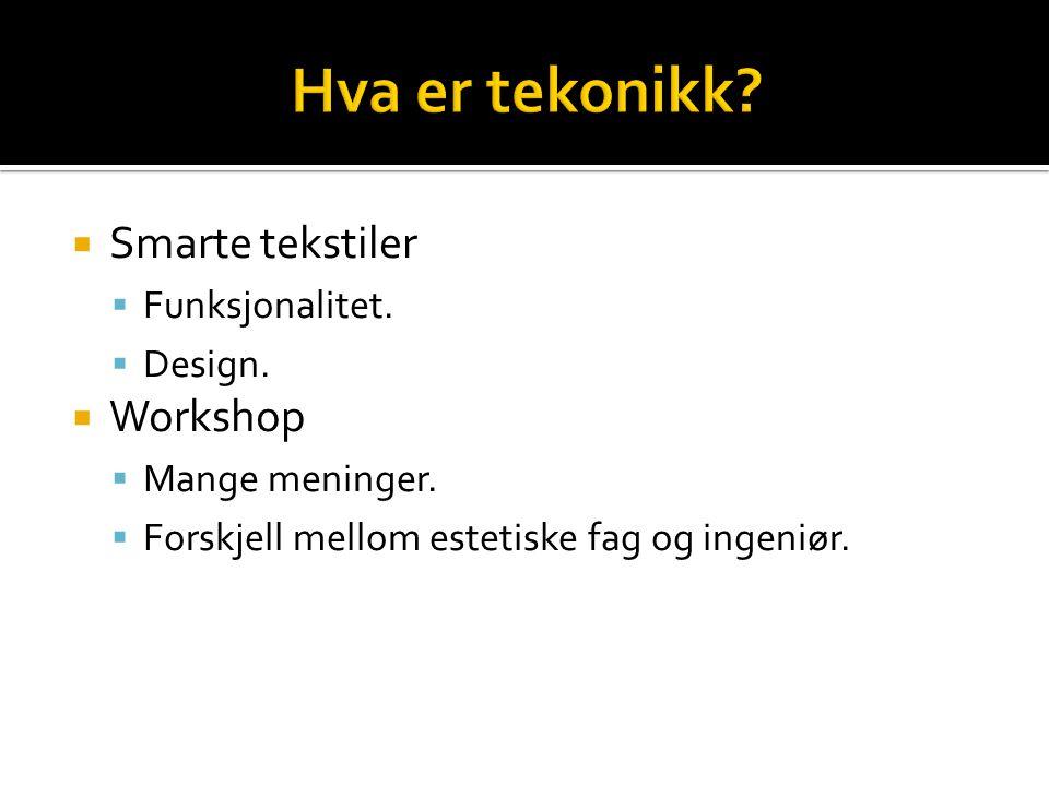  Smarte tekstiler  Funksjonalitet.  Design.  Workshop  Mange meninger.