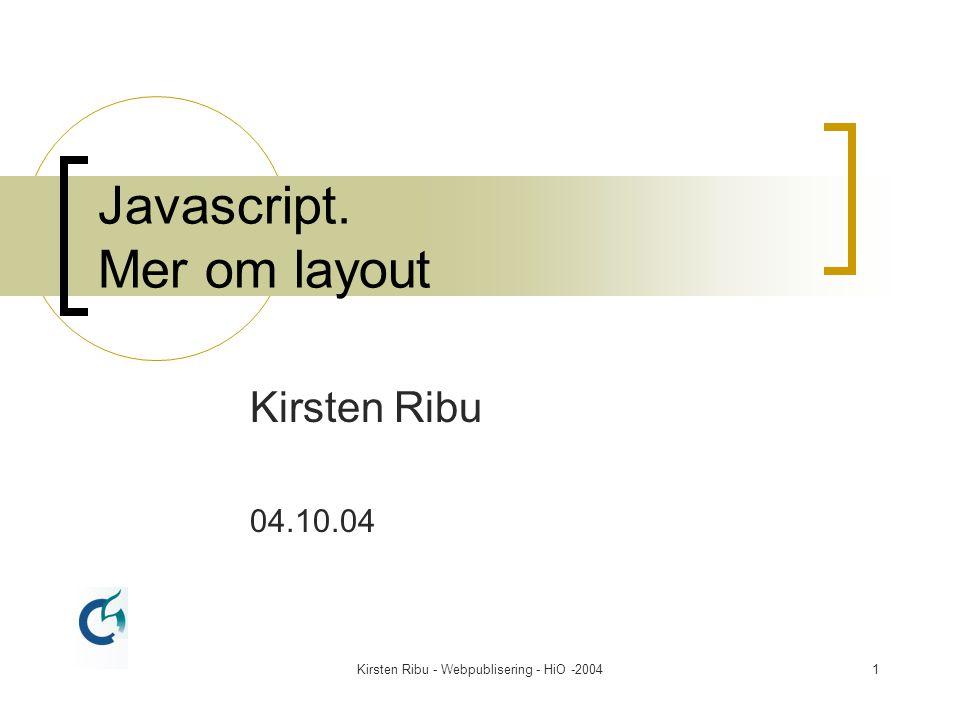 Kirsten Ribu - Webpublisering - HiO -200422 Klient-script Klient-script (normalt Javascript) er programkode som bruker ressurser hos klienten = kjører på klientens maskin.