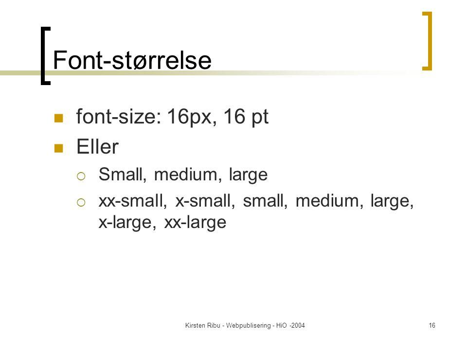 Kirsten Ribu - Webpublisering - HiO -200416 Font-størrelse font-size: 16px, 16 pt Eller  Small, medium, large  xx-small, x-small, small, medium, large, x-large, xx-large