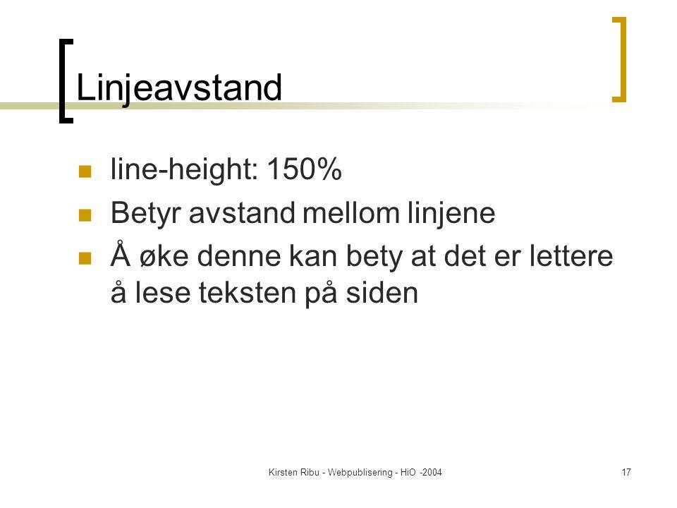 Kirsten Ribu - Webpublisering - HiO -200417 Linjeavstand line-height: 150% Betyr avstand mellom linjene Å øke denne kan bety at det er lettere å lese teksten på siden