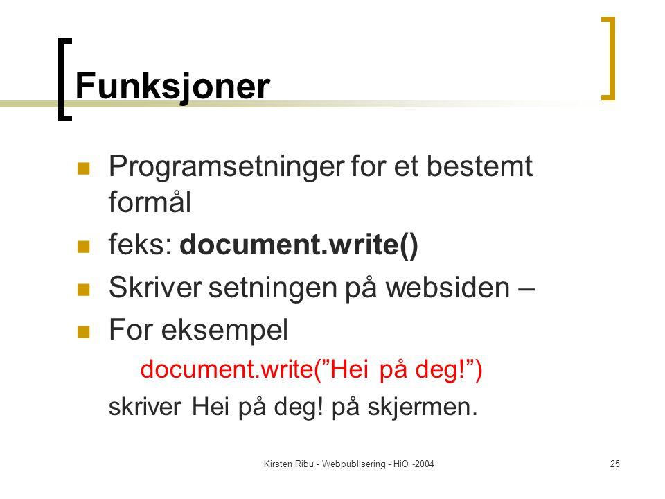 Kirsten Ribu - Webpublisering - HiO -200425 Funksjoner Programsetninger for et bestemt formål feks: document.write() Skriver setningen på websiden – For eksempel document.write( Hei på deg! ) skriver Hei på deg.