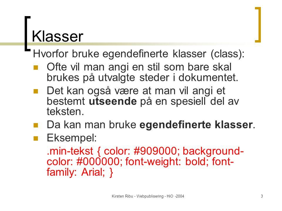 Kirsten Ribu - Webpublisering - HiO -20043 Klasser Hvorfor bruke egendefinerte klasser (class): Ofte vil man angi en stil som bare skal brukes på utvalgte steder i dokumentet.