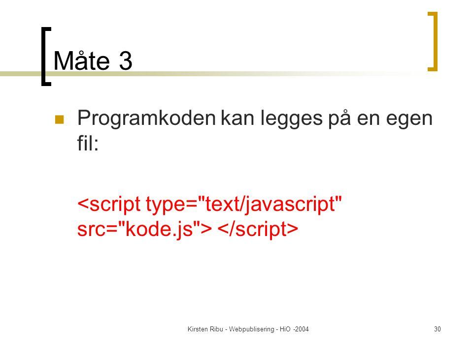 Kirsten Ribu - Webpublisering - HiO -200430 Måte 3 Programkoden kan legges på en egen fil:
