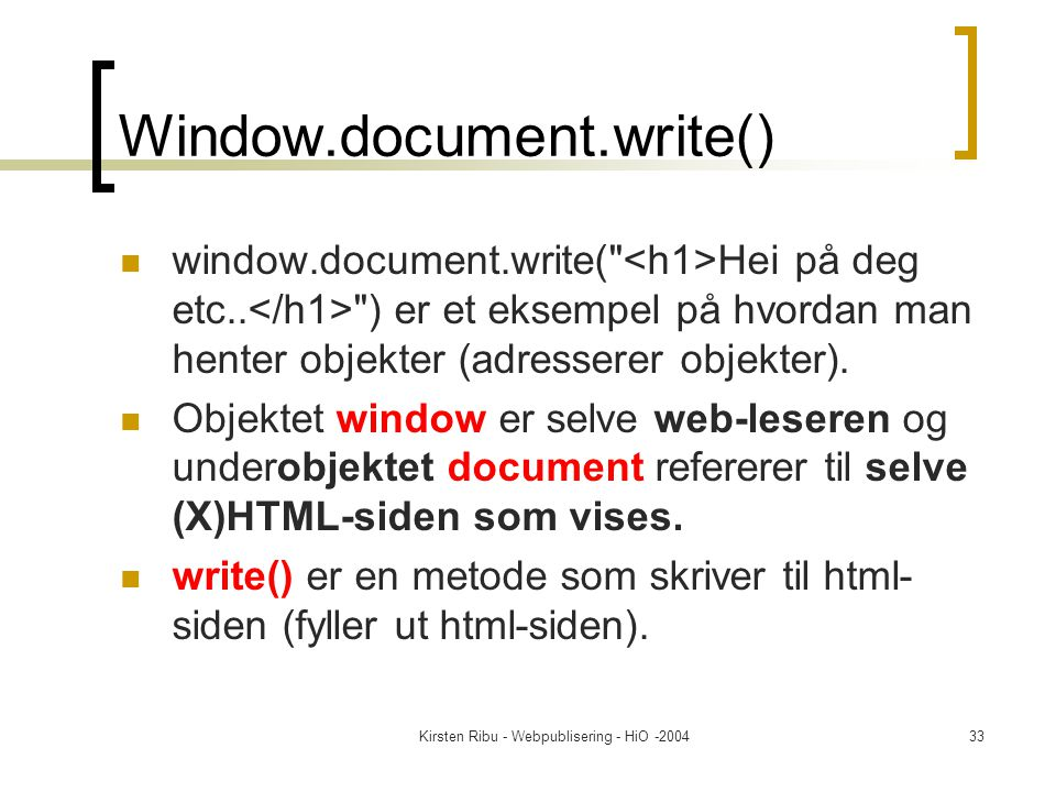 Kirsten Ribu - Webpublisering - HiO -200433 Window.document.write() window.document.write( Hei på deg etc..